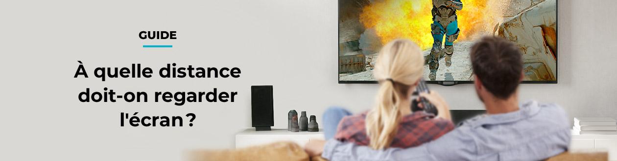 À quelle distance doit-on regarder l'écran ?