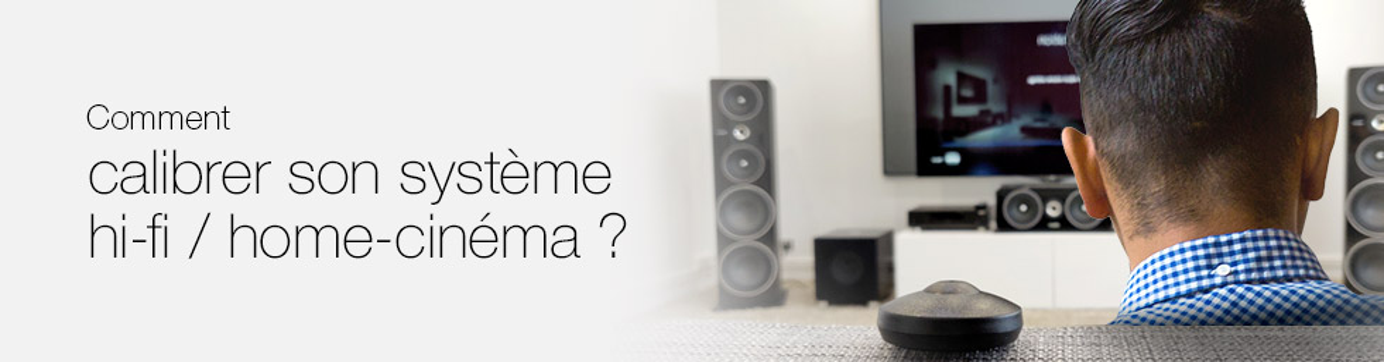Calibrer son système hi-fi / home-cinéma : pour conclure