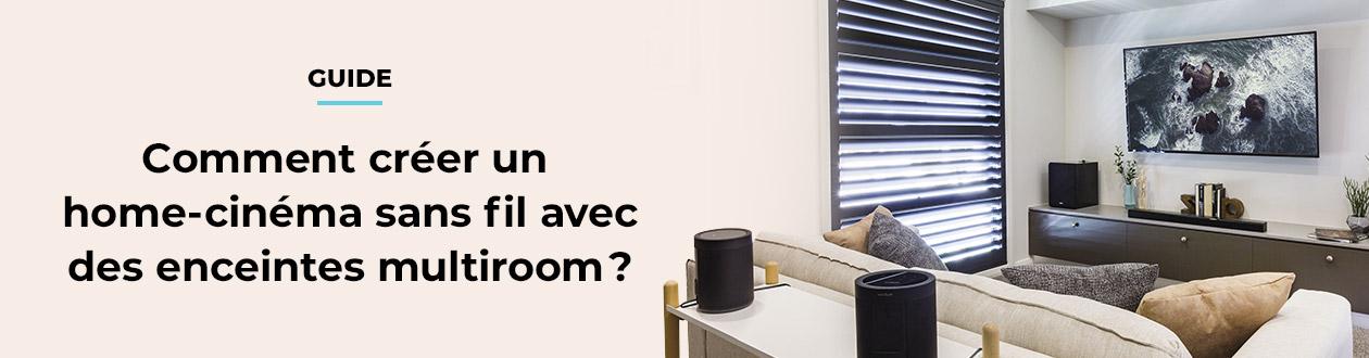 Comment créer un home cinéma sans fil avec des enceintes multiroom ?