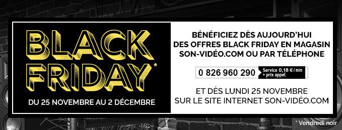 Black Friday, du 25 novembre au 2 décembre. Bénéficiez dès aujourd'hui des offres Black Friday ! Uniquement en magasin Son-Vidéo.com ou par téléphone : 0 826 960 290 (Service 0,18€/min + prix appel)