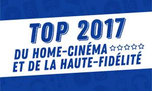 Top2017 du home-cinéma et de la hi-fi