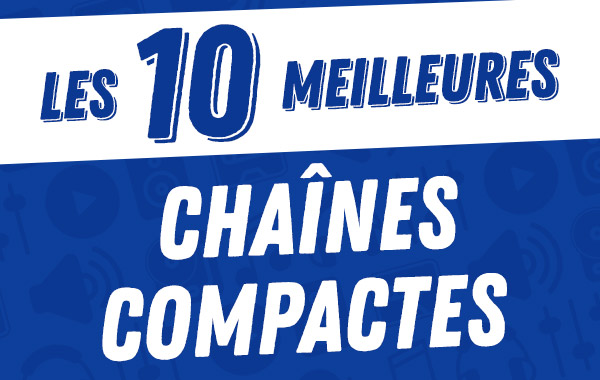 Les 10meilleures chaînescompactes2017.