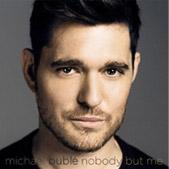 Michael Bublé: Nobody but me.