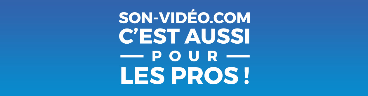 Son-Vidéo.com, c'est aussi pour les pros !