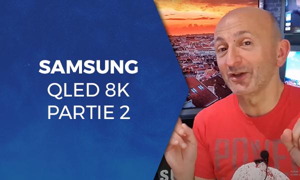 Samsung QLED 8K partie 2