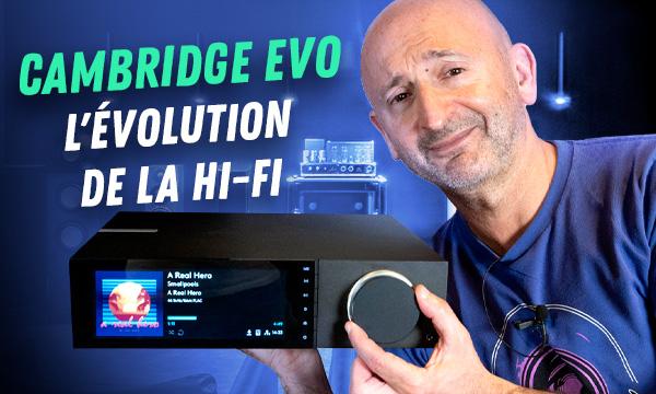 Cambridge EVO, l'évolution de la hi-fi
